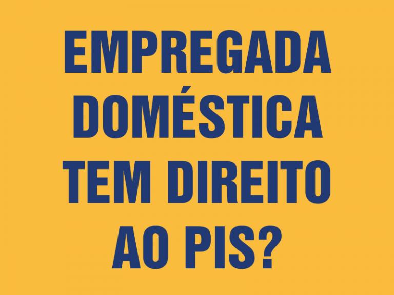 Empregada Doméstica tem Direito ao PIS 2022